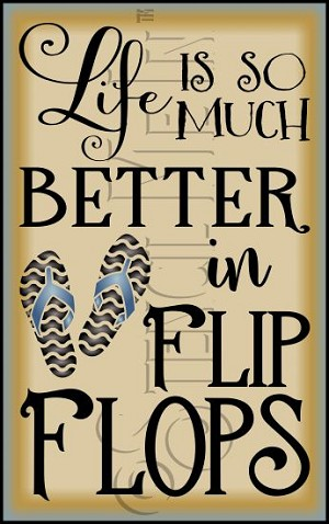 4134 * Life Is So Much Better In Flip Flops Stencil 11.25x18