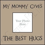 1905 * Mommy Gives Best Hugs Frame Stencil
