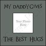 1906 * Daddy Gives Best Hugs Frame Stencil