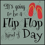 3266 * Flip Flop Kind Of Day 11.25x11.25