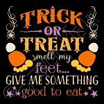 3296 * Trick Or Treat Smell My Feet 11.25x11.25