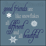 4508 * Good Friends are like Snowflakes 11.25x11.25