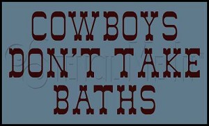 1332 * Cowboys Don't Take Baths 7.25x12
